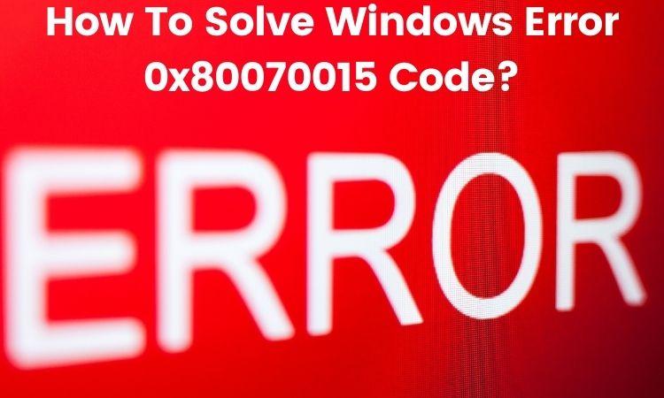 How To Solve Windows Error 0x80070015 Code